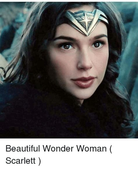 Beautiful Woman Meme - beautiful wonder woman scarlett meme on sizzle