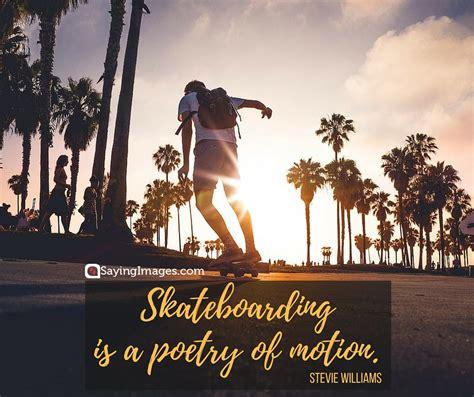 awesome skateboarding quotes sayingimagescom