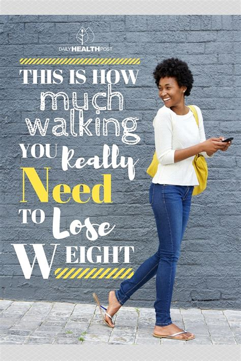 how to your to walk you this is how much walking you really need to lose weight