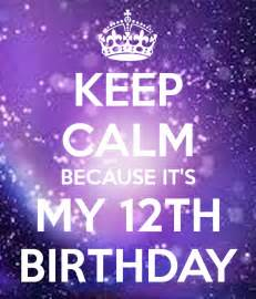 Twelfth Birthday Quotes Keep Calm Because It S My 12th Birthday Poster