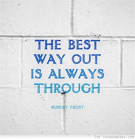 the best way the best way out is always through