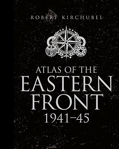 atlas of the eastern front 1941 45 general military import it all