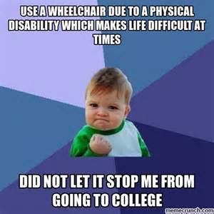 Disability Memes - use a wheelchair due to a physical disability which makes