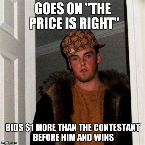 Right On Meme - scumbag steve come on down you re the next contestant