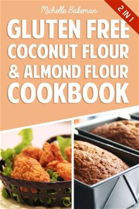 complete almond flour cookbook 30 delicious ways to incorporate almond flour in regular meals books gluten free coconut flour almond flour cookbook
