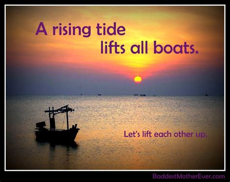 a rising tide lifts all boats a rising tide baddest mother ever