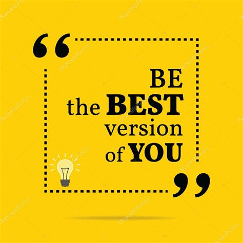 The Version by Inspirational Motivational Quote Be The Best Version Of