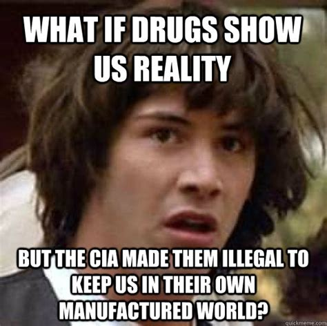 Transvestite Meme - what if drugs show us reality but the cia made them