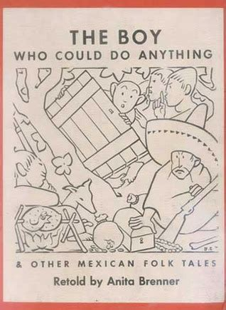 the boy who could the boy who could do anything other mexican folktales by anita brenner reviews discussion