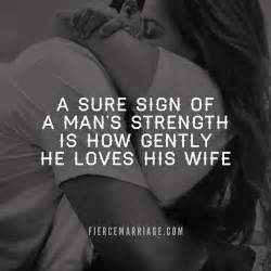 Love Quotes Wife by A Sure Sign Of A Man S Strength More Than Sayings
