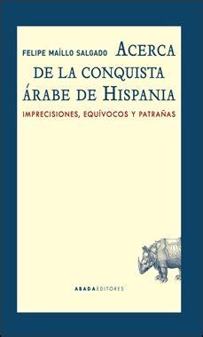 metahistoria acerca de la conquista 225 rabe de hispania rese 241 as de novedades