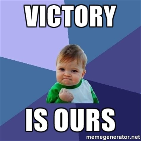 Meme Genartor - victory is ours success kid meme generator