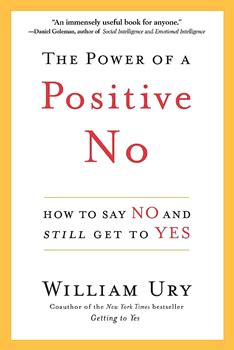 how to say i you books the power of a positive no how to say no and still get to