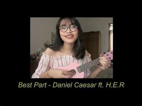 best part lyrics caesar best part daniel caesar ft h e r ukulele cover youtube