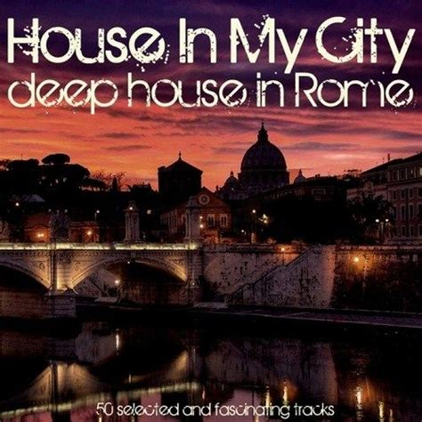 buy house rome house in my city deep house in rome mp3 buy full tracklist