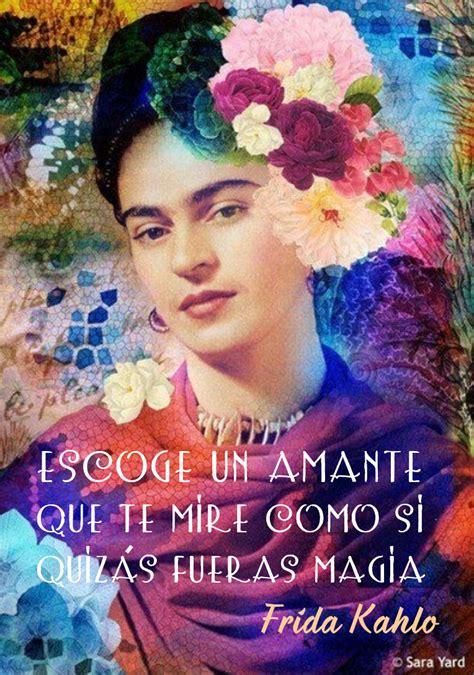 imagenes artisticas de frida kahlo lecciones para amar frase de frida kahlo sobre el amor