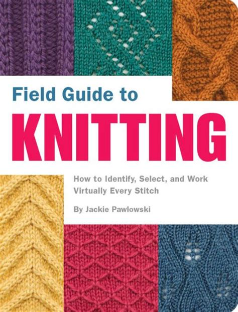 guide to knitting stitches field guide to knitting how to identify select and work