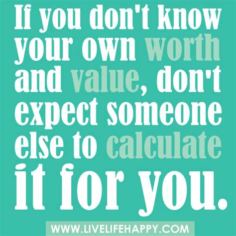if you don t your own worth and value don t expect