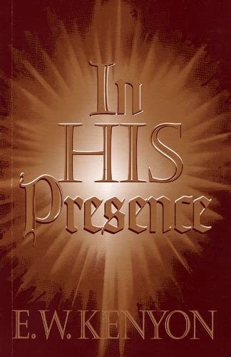 In His Presence arsenalbooks in his presence by e w kenyon