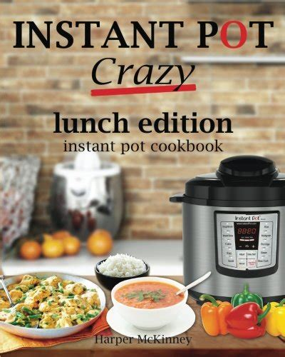 instant pot cookbook the most delicious recipe collection anyone easily can cook books 18 and easy instant pot lunch ideas for your family