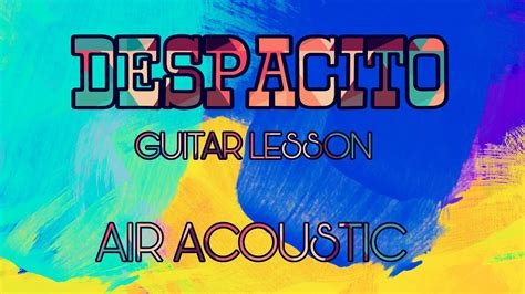 despacito tab intro despacito guitar lesson air acoustic intro chords