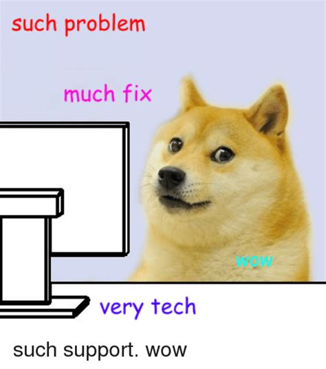 Much Wow Meme - such problem much fix very tech such support wow doge