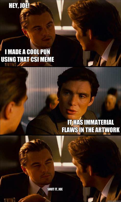 Csi Meme - i made a cool pun using that csi meme it has immaterial