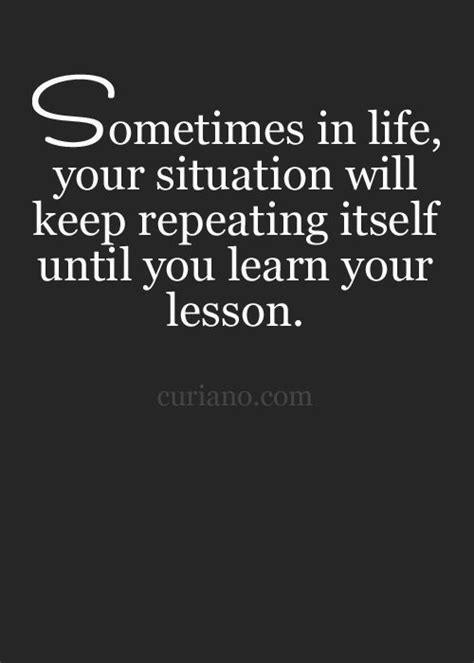 life tutorial quotes sometimes in life your situation will keep repeating