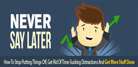 Never Say Later procrastination never say later how to stop putting