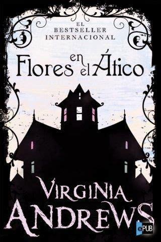 libro in the attic volando entre libros rese 241 a flores en el 225 tico v c andrews libros volar