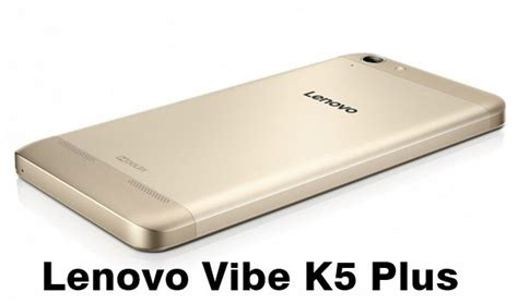 Lenovo Vibe K5 Plus Lenovo Vibe K5 Plus lenovo vibe k5 plus specifications price in india