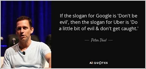 uber quote thiel quote if the slogan for is don t be