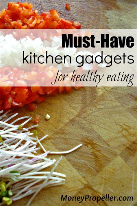 must haves for living a healthy life kitchen weapon must have kitchen gadgets for healthy eating money propeller