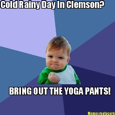 Yoga Pants Meme - meme creator cold rainy day in clemson bring out the