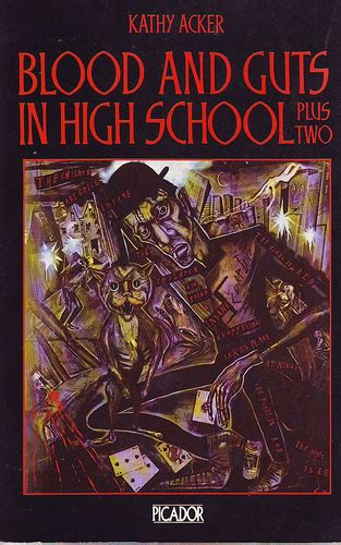 blood and guts in high school books gutted how kathy acker s blood and guts in high school