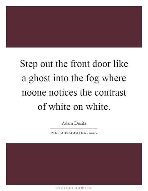 Step Out The Front Door Like A Ghost Front Door Steps Quotes