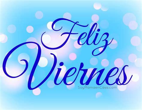 imagenes saludos viernes feliz viernes saludos www soymamaencasa com graphics