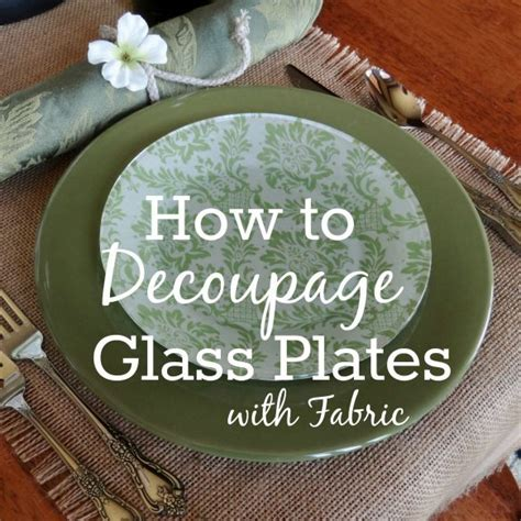Decoupage How To - how to decoupage glass plates with fabric