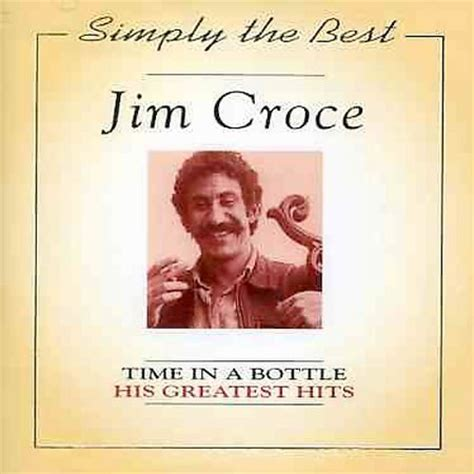 The Last American Jim Croce Simply The Best Time In A Bottle His Greatest Hits Jim Croce Listen And Discover At