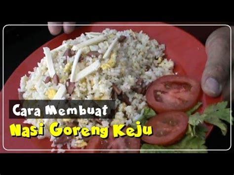 youtube membuat nasi goreng cara membuat nasi goreng spesial keju resep masakan