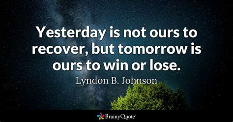 yesterday     recover  tomorrow    win  lose lyndon  johnson