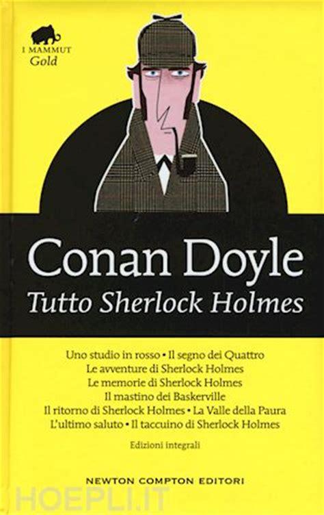 libro sherlock holmes the complete tutto sherlock holmes conan doyle arthur newton compton libro hoepli it