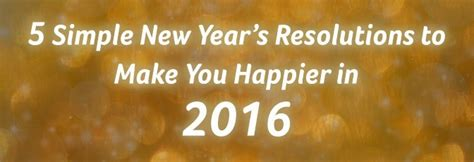 simple new year resolutions 5 simple new years resolutions to make you happier v8