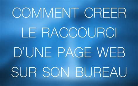 cr馥r un raccourci sur le bureau cr 233 er un raccourci d une page web sur le bureau de mac