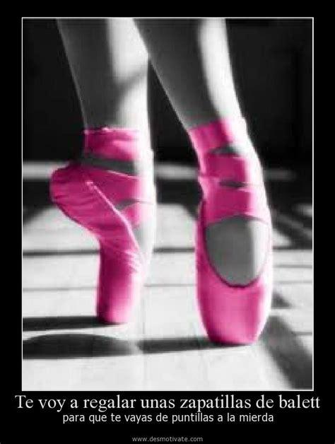 imagenes de zapatillas con frases bonitas te voy a regalar unas zapatillas de balett desmotivate