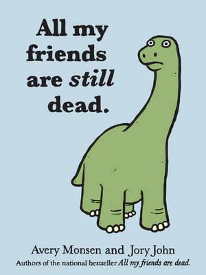 all my friends are dead all my friends are still dead by avery monsen reviews