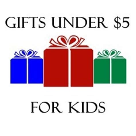 top christmas gifts for kids under 4 gifts 5 dollars for best