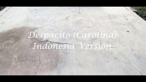 despacito indonesia version despacito carolina indonesia version youtube