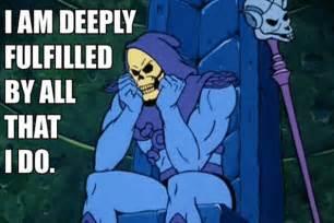 Skeletor Meme - skeletor affirmations will get you through the day