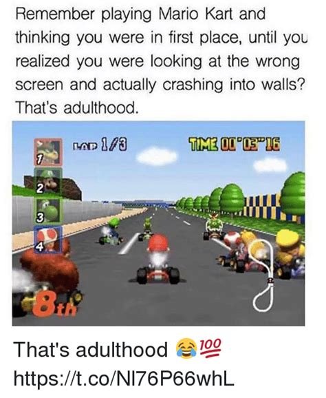 Mario Kart Memes - remember playing mario kart and thinking you were in first